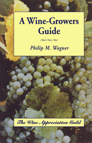 A Wine-Growers Guide by Philip M. Wagner, 9780932664921