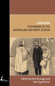 Confusion (The Making of the Australian Two-Party System) by Paul Strangio, Nick Dyrenfurth, 9780522856552