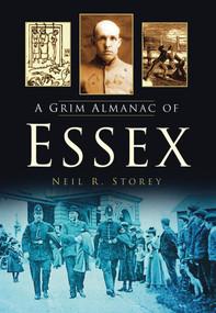 A Grim Almanac of Essex by Neil R. Storey, 9780752465104