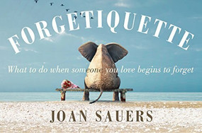 Forgetiquette (What to Do When Someone You Love Begins to Forget) by Joan Sauers, 9780857986597