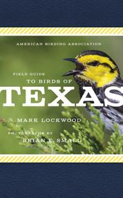 American Birding Association Field Guide to Birds of Texas by Mark W. Lockwood, Brian E. Small, 9781935622536