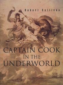 Captain Cook in the Underworld by Robert Sullivan, 9781869402815