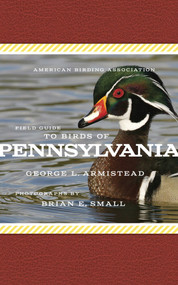 American Birding Association Field Guide to Birds of Pennsylvania by George L. Armistead, Brian E. Small, 9781935622529