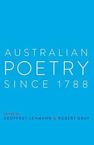 Australian Poetry Since 1788 by Robert Gray, Geoffrey Lehmann, 9781742232638