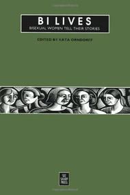 Bi Lives (Bisexual Women Tell Their Stories) by Kata Orndorff, 9781884365096