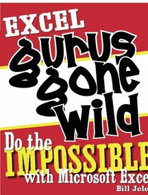 Excel Gurus Gone Wild (Do the IMPOSSIBLE with Microsoft Excel) by Bill Jelen, 9781932802405