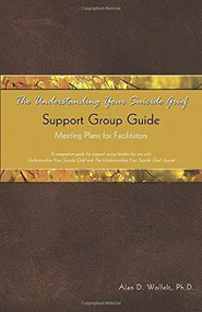 The Understanding Your Suicide Grief Support Group Guide (Meeting Plans for Facilitators) by Alan D Wolfelt, 9781879651609