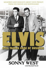 Elvis: Still Taking Care of Business (Memories and Insights About Elvis Presley From His Friend and Bodyguard) by Sonny West, Marshall Terrill, 9781600781490