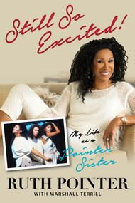Still So Excited! (My Life as a Pointer Sister) by Ruth Pointer, Marshall Terrill, 9781629371450