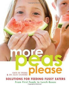 More Peas Please (Solutions for Feeding Fussy Eaters) by Kate Di Prima, Julie Cichero, 9781741757156