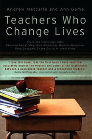 Teachers Who Change Lives by Andrew Metcalfe, Ann Game, 9780522851755