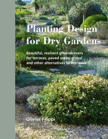 Planting Design for Dry Gardens (Beautiful, Resilient Groundcovers for Terraces, Paved Areas, Gravel and Other Alternatives to the Lawn) by Olivier Filippi, 9780993389207