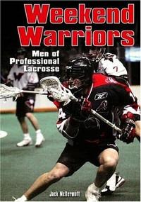 Weekend Warriors (Men of the National Lacrosse League) by Jack McDermott, 9780942257380