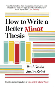 How to Write a Better Minor Thesis by Paul Gruba, Justin Zobel, 9780522866094