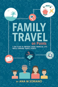Family Travel on Points (5 Day Plan to Improve Your Financial Life While Earning Travel Points) by Ana M Soriano, 9781682221341