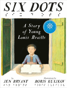 Six Dots: A Story of Young Louis Braille by Jen Bryant, Boris Kulikov, 9780449813379