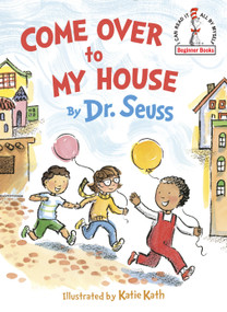 Come Over to My House by Dr. Seuss, Katie Kath, 9780553536652