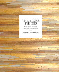 The Finer Things (Timeless Furniture, Textiles, and Details) by Christiane Lemieux, Miles Redd, 9780770434298