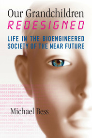 Our Grandchildren Redesigned (Life in the Bioengineered Society of the Near Future) - 9780807066621 by Michael Bess, 9780807066621