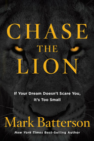 Chase the Lion (If Your Dream Doesn't Scare You, It's Too Small) by Mark Batterson, 9781601428851