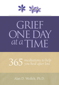 Grief One Day at a Time (365 Meditations to Help You Heal After Loss) (Miniature Edition) by Alan D. Wolfelt, 9781617222382