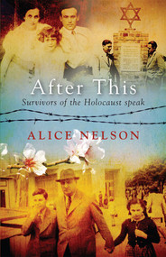 After This (Survivors of the Holocaust Speak) by Alice Nelson, 9781925162356