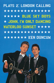 Plays 2: London Calling (Blue Sky Boys; John, I'm Only Dancing; Waterloo Sunset) by Ken Duncum, 9780864736840
