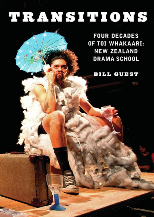 Transitions (Four Decades of Toi Whakaari New Zealand Drama School) by Bill Guest, 9780864736420