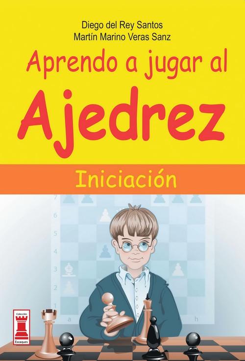 Aprendo a jugar al ajedrez (Iniciación) by Diego del Rey Santos, Martín Marino Veras Sanz, 9788499171333