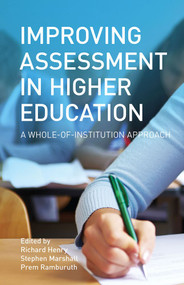 Improving Assessment in Higher Education (A Whole-of-Institution Approach) by Richard Henry, Stephen Marshall, Prem Ramburuth, 9781742234007