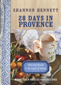 28 Days in Provence (Food and Family in the Heart of France) by Shannon Bennett, 9780522858075