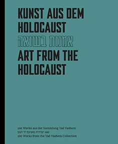 Art from the Holocaust (100 Artworks from the Yad Vashem Collection) by Eliad Moreh-Rosenberg, 9783868323153