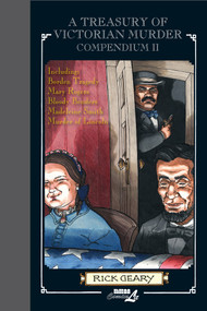 A Treasury of Victorian Murder Compendium II (Including: The Borden Tragedy, The Mystery of Mary Rogers, The Saga of the Bloody Benders, The Case of Madeleine Smith, The Murder of Abraham Lincoln.) by Rick Geary, 9781561639076