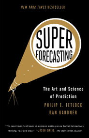 Superforecasting (The Art and Science of Prediction) - 9780804136716 by Philip E. Tetlock, Dan Gardner, 9780804136716
