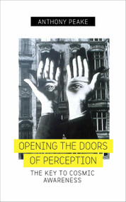 Opening The Doors of Perception (The Key to Cosmic Awareness) by Anthony Peake, 9781780289083
