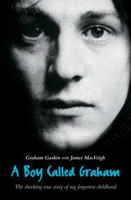 A Boy Called Graham (The Shocking Story of My Forgotten Childhood) by Graham Gaskin, James MacVeigh, 9781844541447