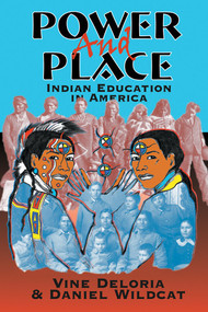 Power and Place (Indian Education in America) by Vine Deloria, Jr., Daniel R. Wildcat, 9781555918590