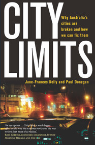 City Limits (Why Australia's Cities Are Broken and How We Can Fix Them) by Jane-Frances Kelly, Paul Donegan, 9780522868005