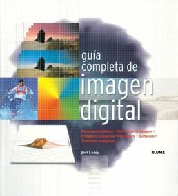 Guía completa de imagen digital (Conceptos básicos. Mejora de imagen. Imágenes creativas. Hardware. Software. Trasladar Imágenes.) by Joël Lacey, Francisco Rosés Martínez, 9788480765275