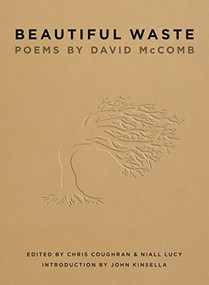 Beautiful Waste (Poems by David McComb) by David McComb, Chris Coughran, Niall Lucy, John Kinsella, 9781921361708