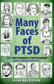 Many Faces of PTSD (Does Post Traumatic Stress Disorder Have a Grip On Your Life?) by Susan Rau Stocker, 9781615470020