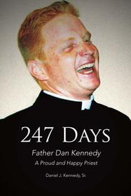 247 Days (Father Dan Kennedy, A Proud and Happy Priest) by Daniel J. Kennedy, 9781682229736