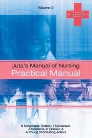 Juta's Manual of Nursing Volume 2 (Practical Manual) by A. Young, I. Mkwanazi, E. Chauke, J. Mokoena, S. Mogotlane, 9780702166341