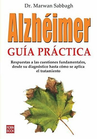Alzhéimer: Guía práctica (Respuestas a las cuestiones fundamentales, desde su diagnóstico hasta cómo se aplica el tratamiento) by Marwan Sabbagh, 9788479279837