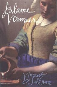 Blame Vermeer by Vincent O'Sullivan, 9780864735515