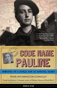 Code Name Pauline (Memoirs of a World War II Special Agent) by Pearl Witherington Cornioley, Kathryn J. Atwood, 9781613731581