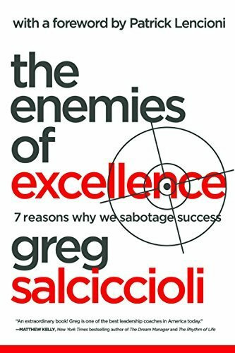 The Enemies of Excellence (7 Reasons Why We Sabotage Success) by Greg Salciccioli, Patrick Lencioni, 9780824526269