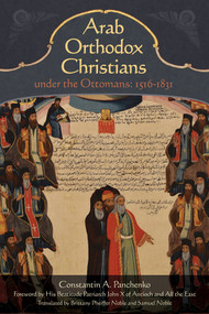 Arab Orthodox Christians Under the Ottomans 1516-1831 - 9781942699088 by Samuel Noble, Constantin Alexandrovich Panchenko, Brittany Pheiffer Noble, 9781942699088