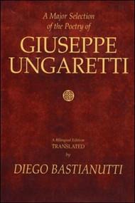 A Major Selection of the Poetry of Giuseppe Ungaretti (A Bilingual Edition) by Giuseppe Ungaretti, Diego Bastianutti, 9781550960341