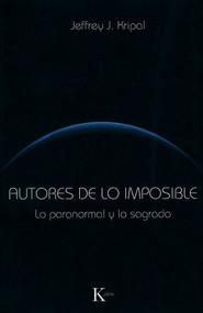Autores de lo imposible (Lo paranormal y lo sagrado) by Jeffrey J. Kripal, 9788499881331